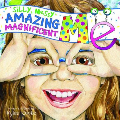 Silly, Messy, Amazing, Magnificent Me (PB)