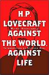 H. P. Lovecraft - Against the World, Against Life
