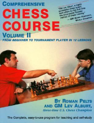 Comprehensive Chess Course, Volume 2 From Beginner to Tournament Player in 12 Lessons