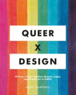 Queer X Design - 50 Years of Signs, Symbols, Banners, Logos, and Graphic Art of LGBTQ