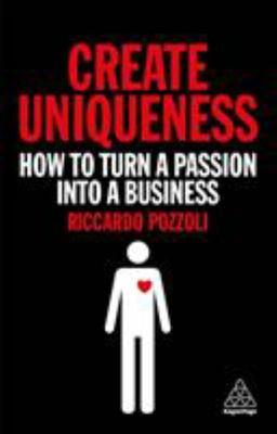 Create Uniqueness - How to Turn a Passion into a Business