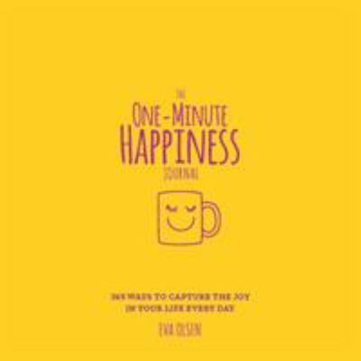 The One-Minute Happiness Journal - 365 Ways to Capture the Joy in Your Life Every Day
