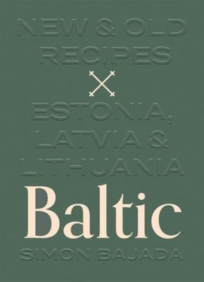 Baltic - New and Old Recipes from Estonia, Latvia and Lithuania