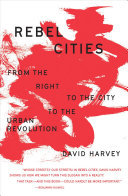 Rebel Cities - From the Right to the City to the Urban Revolution