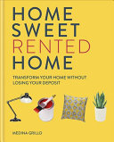 Home Sweet (Rented) Home - Transform Your Home Without Losing Your Deposit