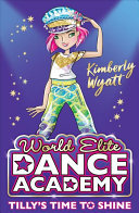 Tilly's Time to Shine (World Elite Dance Academy #2)