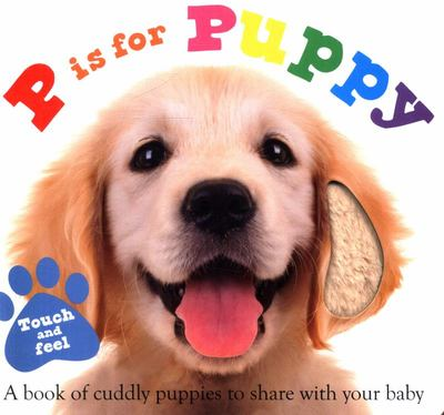 P Is for Puppy (ABC Touch and Feel)