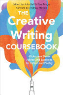 The Creative Writing Coursebook - 40 Authors Share Advice and Exercises for Fiction and Poetry