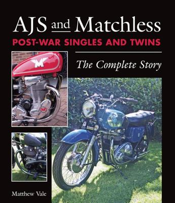AJS and Matchless Post-War Singles and Twins - The Complete Story