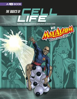 The Basics of Cell Life with Max Axiom, Super Scientist - 4D an Augmented Reading Science Experience