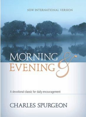Morning and Evening - A Devotional Classic for Daily Encouragement