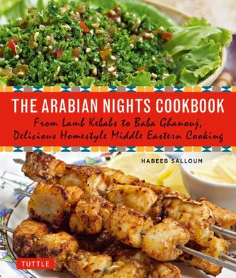 The Arabian Nights Cookbook - From Lamb Kebabs to Baba Ghanouj, Delicious Homestyle Middle Eastern Cookbook