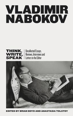 Think, Write, Speak - Uncollected Essays, Reviews, Interviews and Letters to the Editor