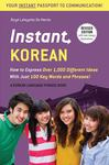Instant Korean:  How to Express 1,000 Different Ideas with Just 100 Key Words and Phrases!