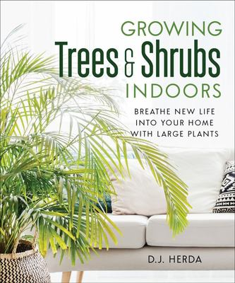 Growing Trees and Shrubs Indoors - Breathe New Life into Your Home with Large Plants