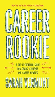 Career Rookie - A Get-It-Together Guide for Grads, Students and Career Newbies