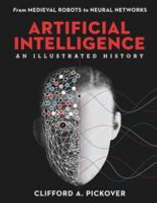 Artificial Intelligence: An Illustrated History - From Medieval Robots to Neural Networks