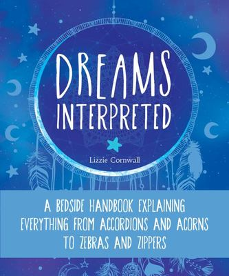 Dreams Interpreted - A Bedside Handbook Explaining Everything from Accordions and Acorns to Zebras and Zippers