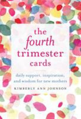 The Fourth Trimester Cards - Daily Support, Inspiration, and Wisdom for New Mothers