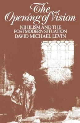 The Opening of Vision: Nihilism and the Postmodern Situation