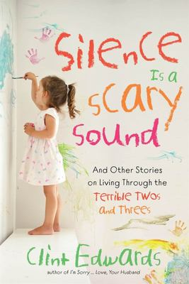 Silence Is a Scary Sound: And Other Stories on Living Through the Terrible Twos
