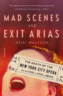 Mad Scenes and Exit Arias - The Death of the New York City Opera and the Future of Opera in America