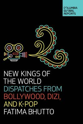 New Kings of the World: Dispatches from Bollywood, Dizi, and K-Pop