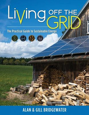 Living off the Grid - The Practical Guide to Sustainable Energy