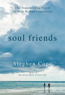 Soul FriendsThe Transforming Power of Deep Human Connection