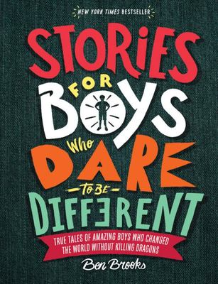 Stories for Boys Who Dare to Be Different - True Tales of Amazing Boys Who Changed the World Without Killing Dragons