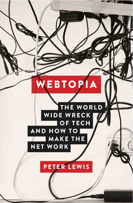 Webtopia: The Worldwide Wreck of Tech and How to Make the Net Work