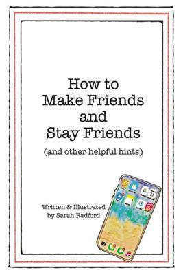 How to Make Friends and Stay Friends - (and Other Helpful Hints)