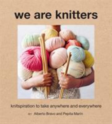 We Are Knitters - Knitspiration to Take Anywhere and Everywhere