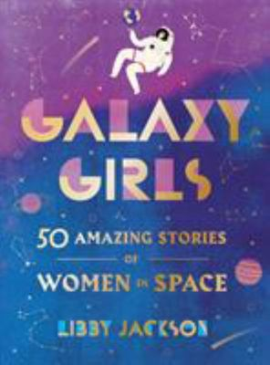 A Galaxy of Her Own - 50 Amazing Stories of Women in Space
