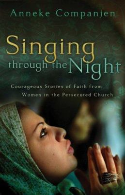 Singing Through the Night - Courageous Stories of Faith from Women in the Persecuted Church