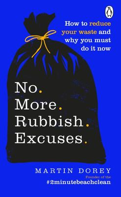 No More Rubbish Excuses! - 50 Simple, Effective Things You Can Do to Cut Your Plastic and Waste to Help the Planet