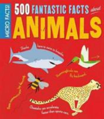 500 Fantastic Facts about Animals (Micro Facts)