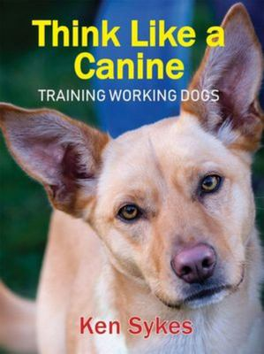 Think Like a Canine: Training Working Dogs
