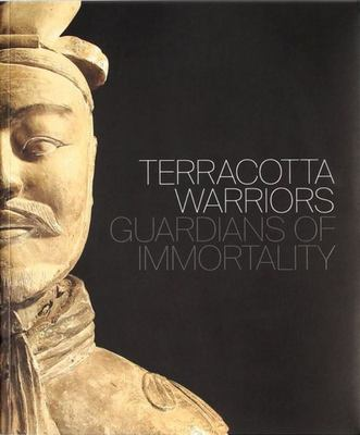Terracotta Warriors Guardians of Immortality