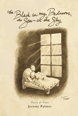 The Black in My Bedroom, the Star in the Sky - Poetry and Prose