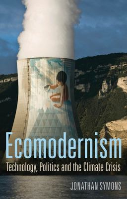 Ecomodernism - Technology, Politics and the Climate Crisis