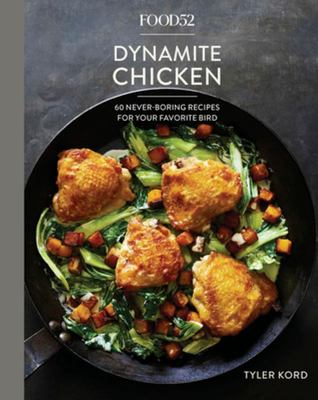 Food52 Dynamite Chicken - 60 Never-Boring Recipes for Your Favorite Bird