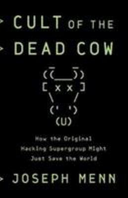 Cult of the Dead Cow: How the Original Hacking Supergroup Might Just Save the World