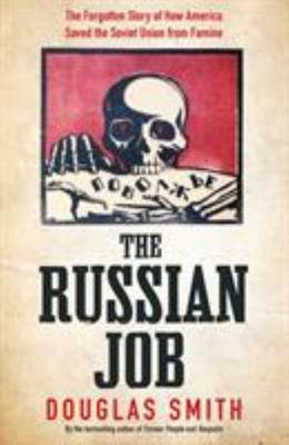 The Russian Job - The Forgotten Story of How America Saved Russia from Famine