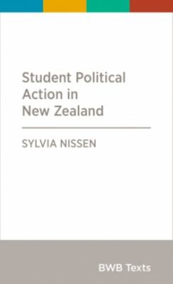 Student Political Action in New Zealand (BWB Texts)