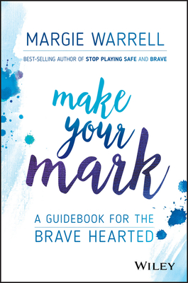 Make Your Mark: A Guidebook for the Brave Hearted