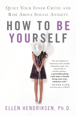 How to Be Yourself - Quiet Your Inner Critic and Rise above Social Anxiety