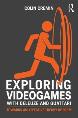 Exploring Videogames with Deleuze and Guattari: Towards an Affective Theory of Form