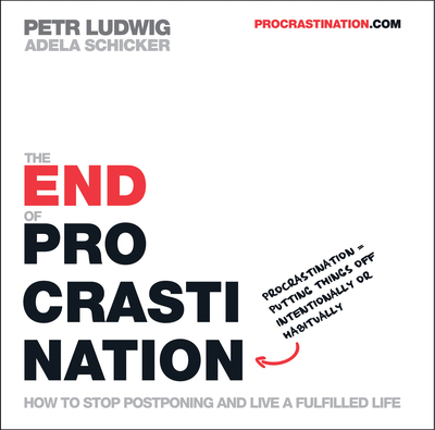 The End of Procrastination - How to Stop Postponing and Live a Fulfilled Life
