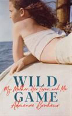 Wild Game - My Mother, Her Lover and Me